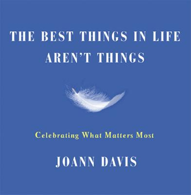 Image for The Best Things in Life Aren't Things: Celebrating What Matters Most