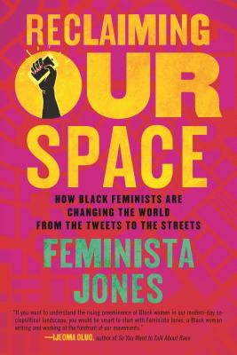Image for Reclaiming Our Space: How Black Feminists Are Changing the World from the Tweets to the Streets