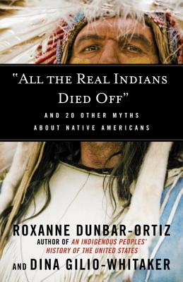 Image for 'All the Real Indians Died Off': And 20 Other Myths About Native Americans