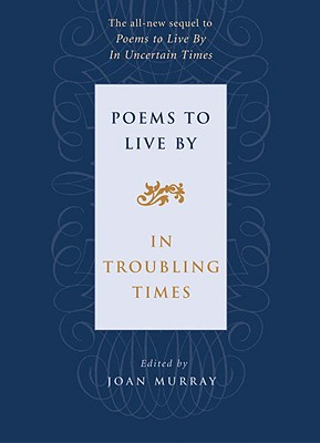 Poems to Live by : In Troubling Times, JOAN MURRAY