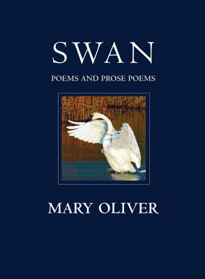Swan: Poems and Prose Poems, Mary Oliver