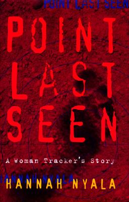Point Last Seen: A Woman Tracker's Story, Hannah Nyala