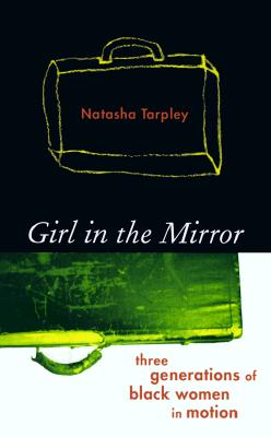 Image for GIRL IN THE MIRROR THREE GENERATIONS OF BLACK WOMEN IN MOTION