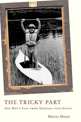 Image for TRICKY PART, THE A BOY'S STORY OF SEXUAL TRESPASS, A MAN'S JOURNEY TO FORGIVENESS