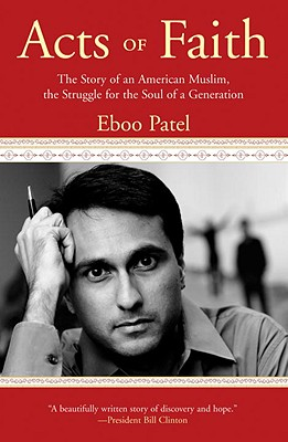 Acts of Faith: The Story of an American Muslim, the Struggle for the Soul of a Generation, Patel, Eboo