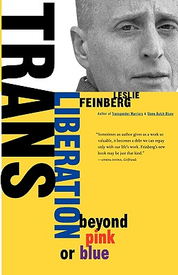 Trans Liberation: Beyond Pink or Blue, Feinberg, Leslie