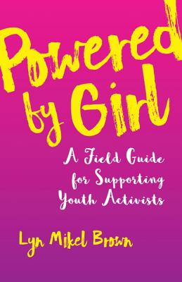 Image for Powered by Girl: A Field Guide for Working with Youth Activists