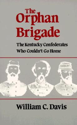 Image for The Orphan Brigade: The Kentucky Confederates Who Couldn't Go Home.