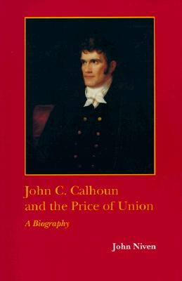 Image for John C. Calhoun and the Price of Union: A Biography