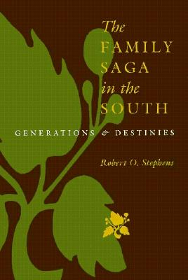 The Family Saga in the South: Generations and Destinies (Southern Literary Studies), Robert O. Stephens