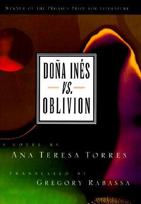Image for Dona Ines Vs. Oblivion: A Novel (Pegasus Prize for Literature)