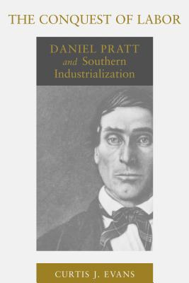 Image for The Conquest of Labor: Daniel Pratt and Southern Industrialization (Southern Biography Series)