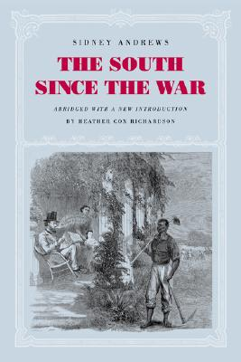 The South since the War: As Shown by Fourteen Weeks of Travel and Observation in Georgia and the Carolinas, Andrews, Sidney
