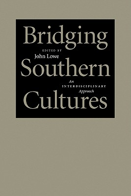 Image for Bridging Southern Cultures: An Interdisciplinary Approach (Southern Literary Studies)