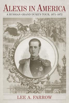Image for Alexis in America: A Russian Grand Duke's Tour, 1871-1872