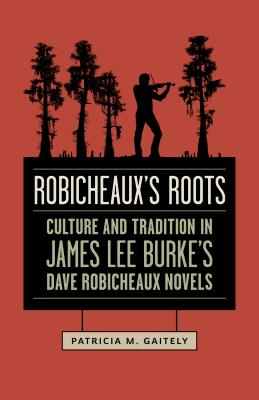 Image for Robicheaux's Roots: Culture and Tradition in James Lee Burke's Dave Robicheaux Novels