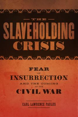 THE SLAVEHOLDING CRISIS : Fear of Insurrection and the Coming of the Civil War (Conflicting Worlds: New Dimensions of the American Civil War)