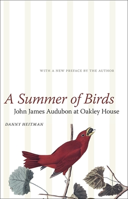 SUMMER OF BIRDS: JOHN JAMES AUDUBON AT OAKLEY HOUSE