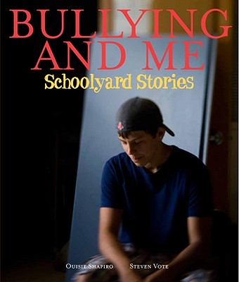 Image for BULLYING AND ME: SCHOOLYARD STORIES PHOTOGRAPHS BY STEVEN VOTE