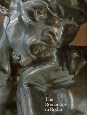 Image for The Romantics to Rodin: French Nineteenth-Century Sculpture from North American Collections