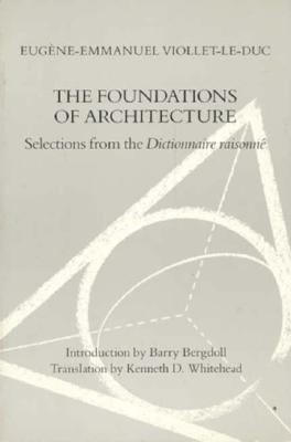 Image for Foundation of Architecture: Selections from the Dictionnaire Raisonne, The
