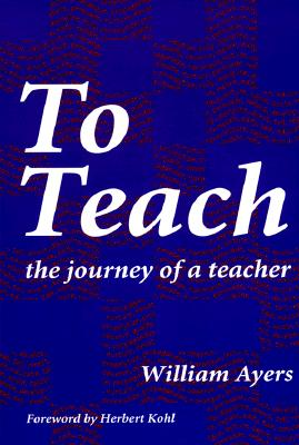 To Teach: The Journey of a Teacher, Ayers, William