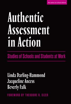 Image for Authentic Assessment in Action: Studies of Schools and Students at Work (the series on school reform)
