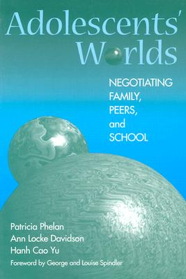 Adolescents' Worlds: Negotiating Family, Peers, and School, Patricia Phelan; Ann Locke Davidson; Hanh Cao Yu