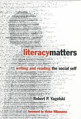Literacy Matters: Writing and Reading the Social Self (Language and Literacy Series (Teachers College Pr)) (Early Childhood Education Series), Robert P. Yagelski