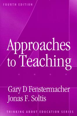 Approaches To Teaching (Thinking About Education Series), Fenstermacher, Gary D.; Soltis, Jonas F.