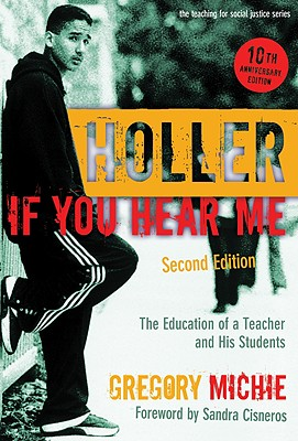 Holler If You Hear Me: The Education of a Teacher and His Students, Second Edition (Teaching for Social Justice) (The Teaching for Social Justice Series), Gregory Michie