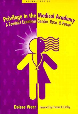 Image for Privilege in the Medical Academy: A Feminist Examines Gender, Race, and Power