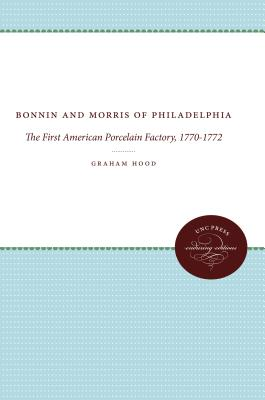 Image for Bonnin and Morris of Philadelphia: The First American Porcelain Factory, 1770-1772 (Published by the Omohundro Institute of Early American History and ... and the University of North Carolina Press)