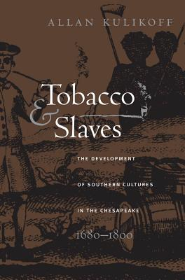 Image for Tobacco and Slaves: The Development of Southern Cultures in the Chesapeake, 1680-1800