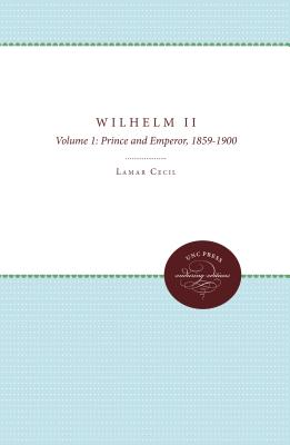 Image for Wilhelm II: Prince and Emperor, 1859-1900 (vol. 1); Wilhelm II: Emperor and Exile, 1900-1941 (vol. 2)