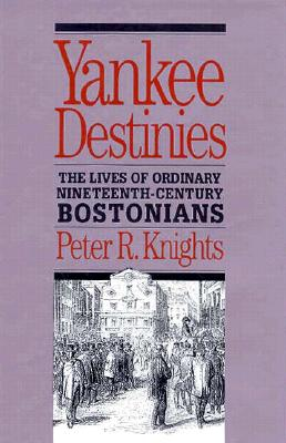 Image for Yankee Destinies: The Lives of Ordinary Nineteenth-Century Bostonians