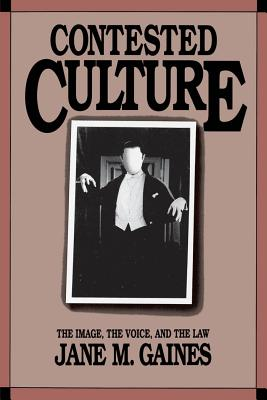 Image for Contested Culture: The Image, the Voice, and the Law (Cultural Studies of the United States)