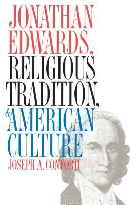 Jonathan Edwards, Religious Tradition, and American Culture, Conforti, Joseph A.