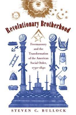 Image for Revolutionary Brotherhood: Freemasonry and the Transformation of the American Social Order, 1730-1840
