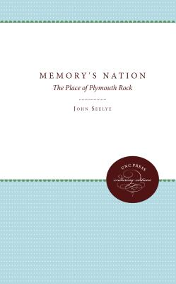 Memory's Nation: The Place of Plymouth Rock, Seelye, John
