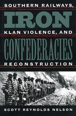 Image for Iron Confederacies: Southern Railways, Klan Violence, and Reconstruction
