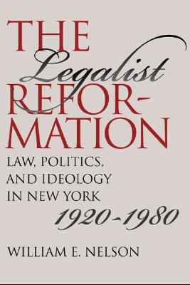 Image for The Legalist Reformation: Law, Politics, and Ideology in New York, 1920-1980 (Studies in Legal History)