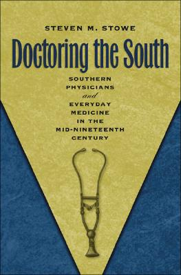 Image for Doctoring the South: Southern Physicians and Everyday Medicine in the Mid-Nineteenth Century