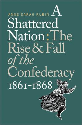 Image for A Shattered Nation: The Rise and Fall of the Confederacy, 1861-1868 (Civil War America)