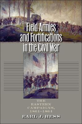 Image for Field Armies & Fortifications in the Civil War: The Eastern Campaigns, 1861 - 1864