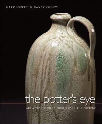 The Potter's Eye: Art and Tradition in North Carolina Pottery, Hewitt, Mark; Sweezy, Nancy