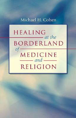 Image for Healing at the Borderland of Medicine and Religion (Studies in Social Medicine)