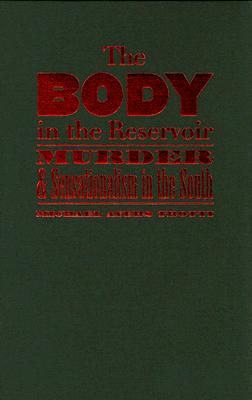 Image for The Body in the Reservoir: Murder and Sensationalism in the South