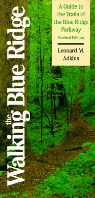 Image for Walking the Blue Ridge: A Guide to the Trails of the Blue Ridge Parkway