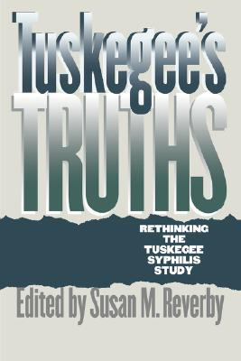 Image for Tuskegee's Truths: Rethinking the Tuskegee Syphilis Study (Studies in Social Medicine)